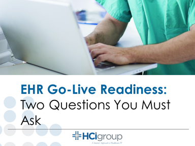The HCI Group EHR Go-Live Readiness 2 Questions