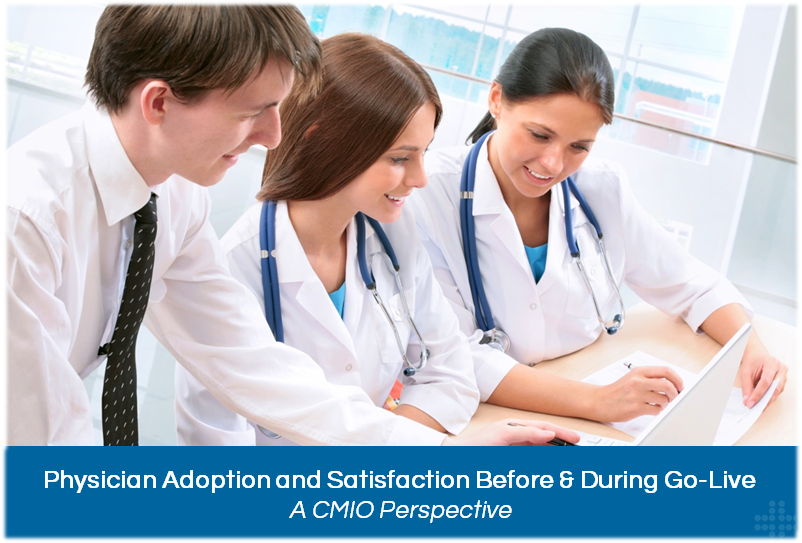 Physician Adoption and Satisfaction Before & During Go-Live | A CMIO Perspective