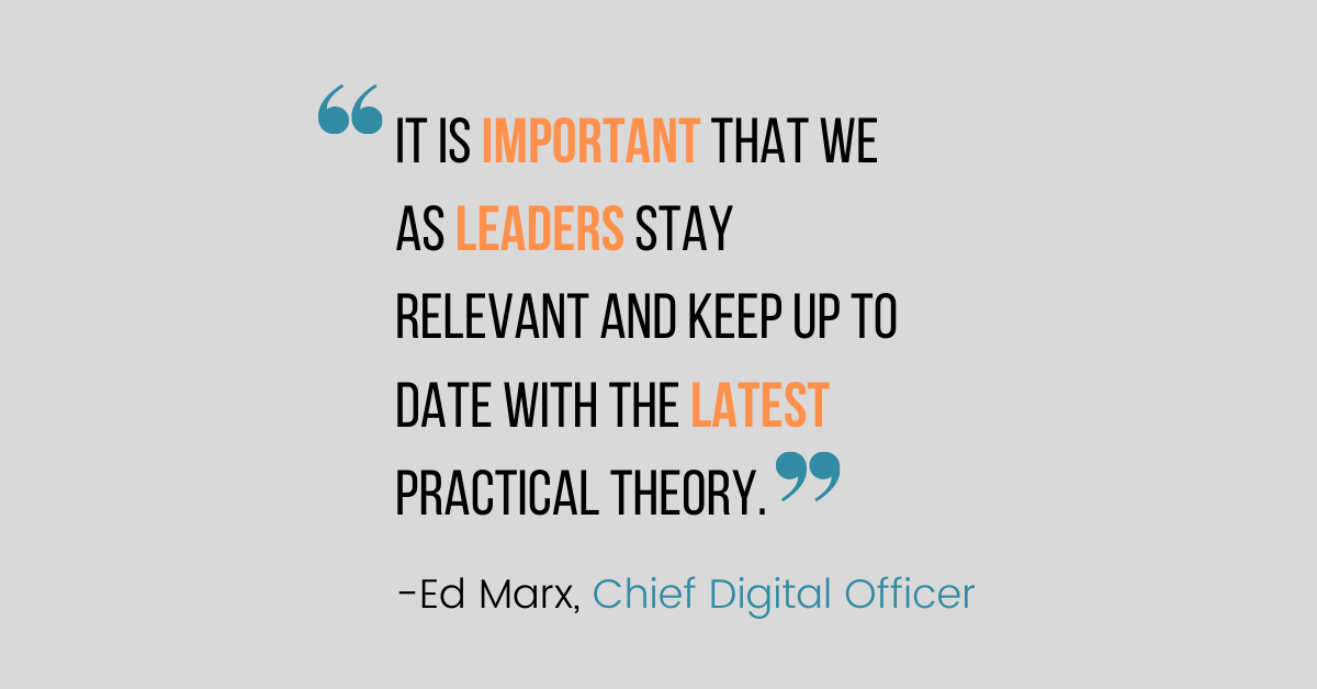 """It is important that we as leaders stay relevant and keep up to date with the latest practical theory."" – Ed Marx"
