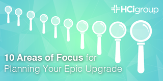 10 Areas of Focus for Planning Your Epic Upgrade