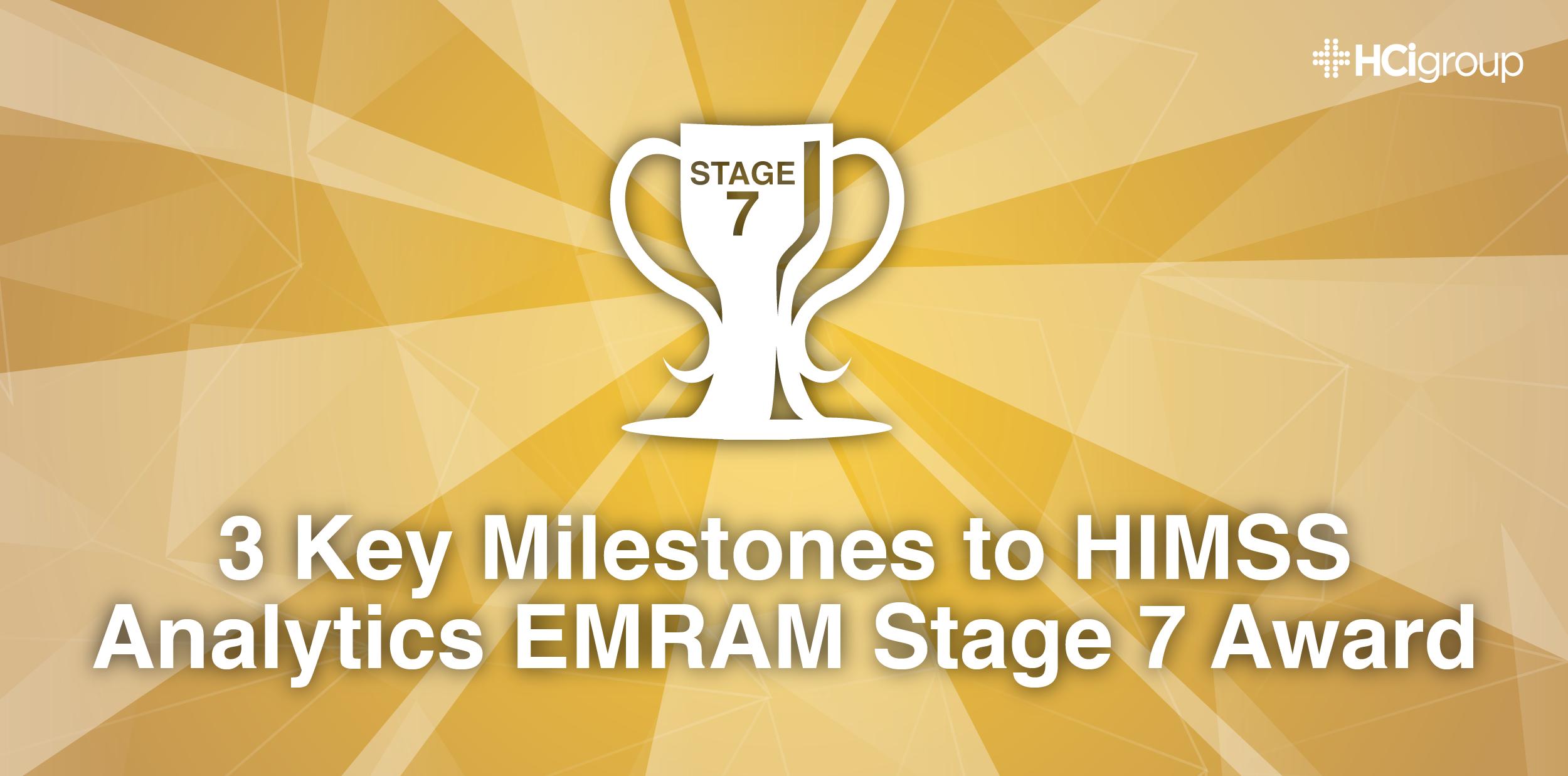 3 Key Milestones to HIMSS Analytics EMRAM Stage 7 Award