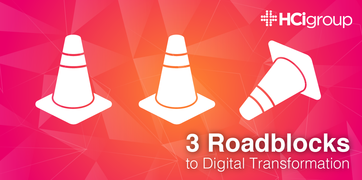3 Roadblocks to Digital Transformation