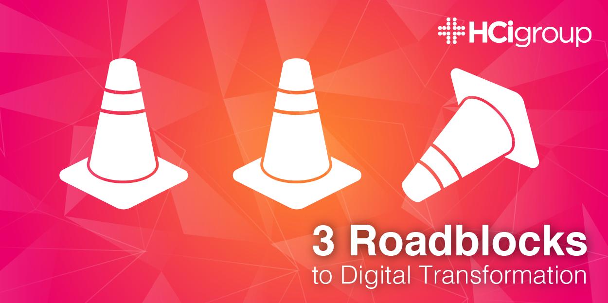 3 Roadblocks to Digital Transformation