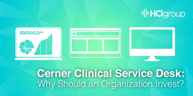 Cerner Clinical Service Desk- Why Should an Organization Invest?