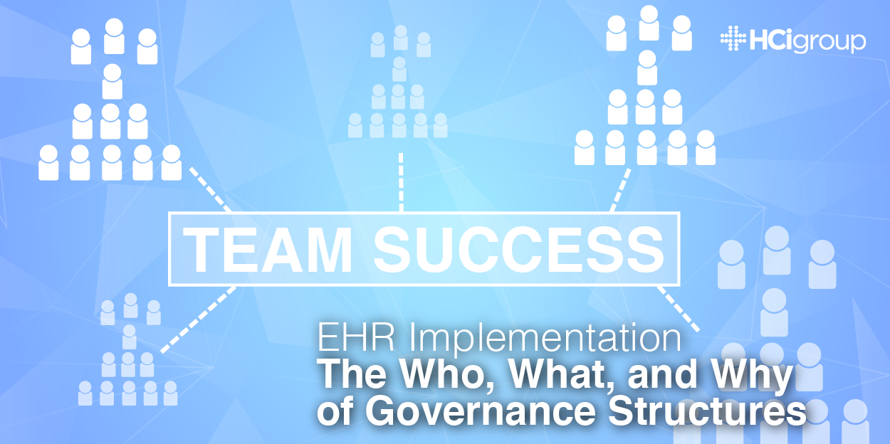 EHR Implementation- The Who, What, and Why of Governance Structures