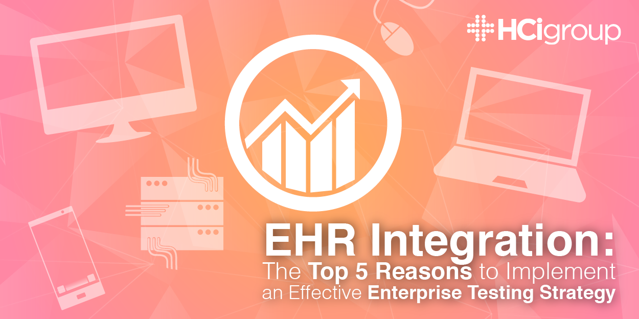 EHR Integration: The Top 5 Reasons to Implement an Effective Enterprise Testing Strategy