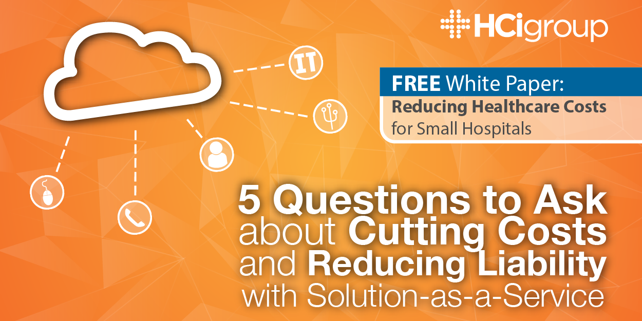 Hosted Healthcare Integration: 5 Questions to Ask about Cutting Costs and Reducing Liability with Solution-as-a-Service with white paper download on reducing healthcare costs with a hosted integration solution