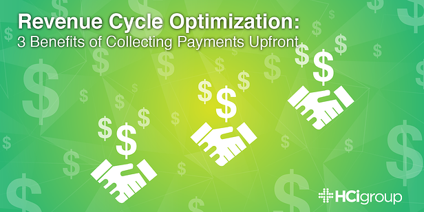 Revenue Cycle Optimization: 3 Benefits of Collecting Payments Upfront