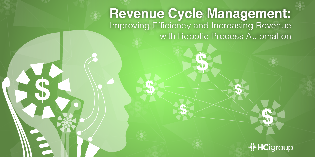 Revenue Cycle Management- Improving Efficiency and Increasing Revenue with Robotic Process Automation