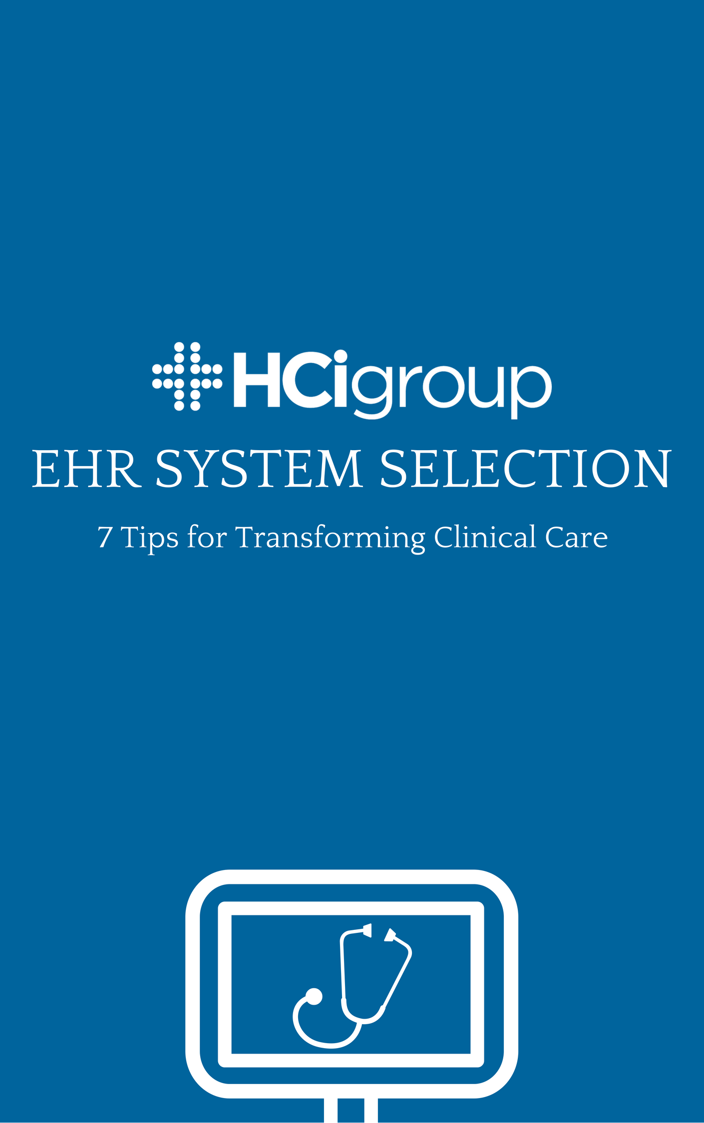 The HCI Group EHR System Selection: 7 Tips for Transforming Clinical Care