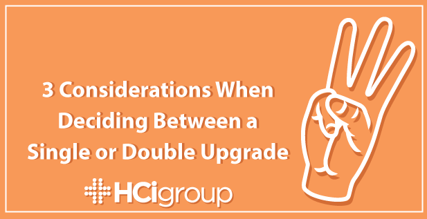 3 Considerations When Deciding Between a Single or Double Upgrade