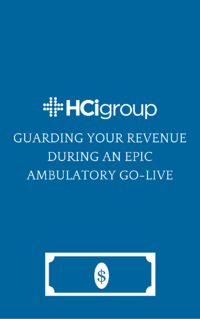 Guarding Your Revenue During an Epic Ambulatory Go-Live
