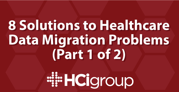 8 Solutions To Healthcare Data Migration Problems Part 1