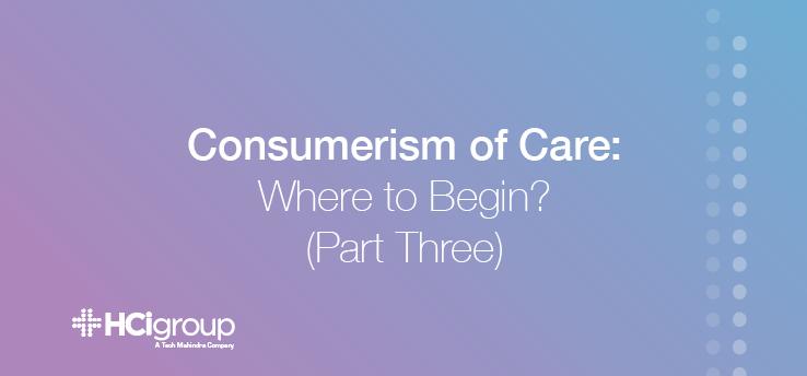 Consumerism of Care Part Three