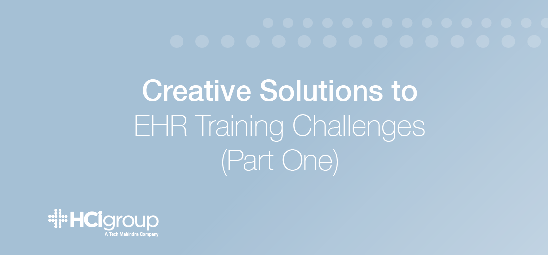 Creative Solutions to EHR Training Challenges (Part One)