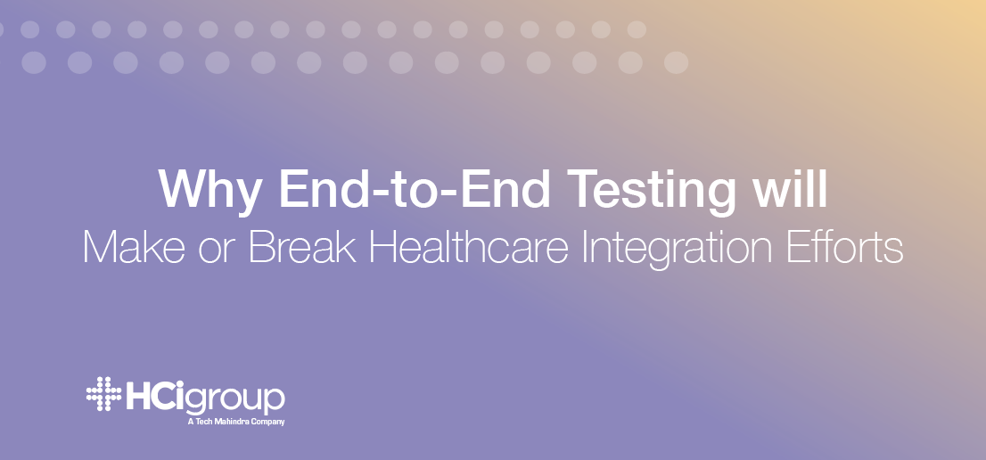 Why End-To-End Testing Will Make Or Break Healthcare Integration Efforts