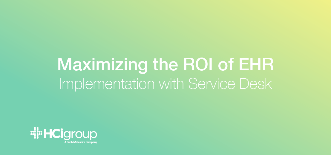 Maximizing The ROI Of EHR Implementation With Clinical Service Desk