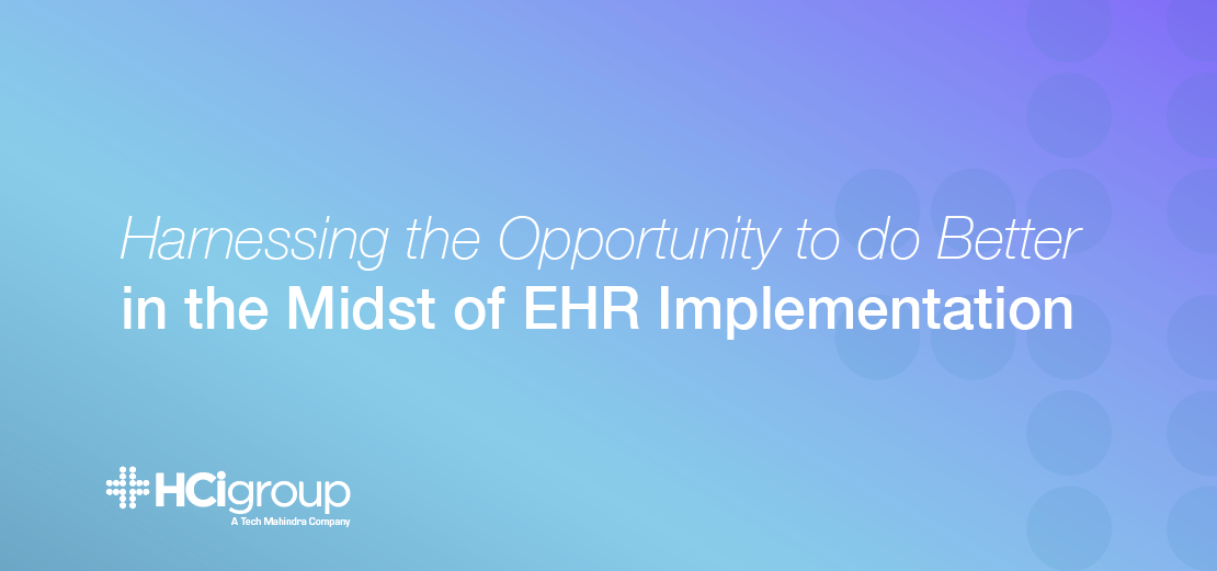 arnessing The Opportunity To Do Better In The Midst Of EHR Implementation