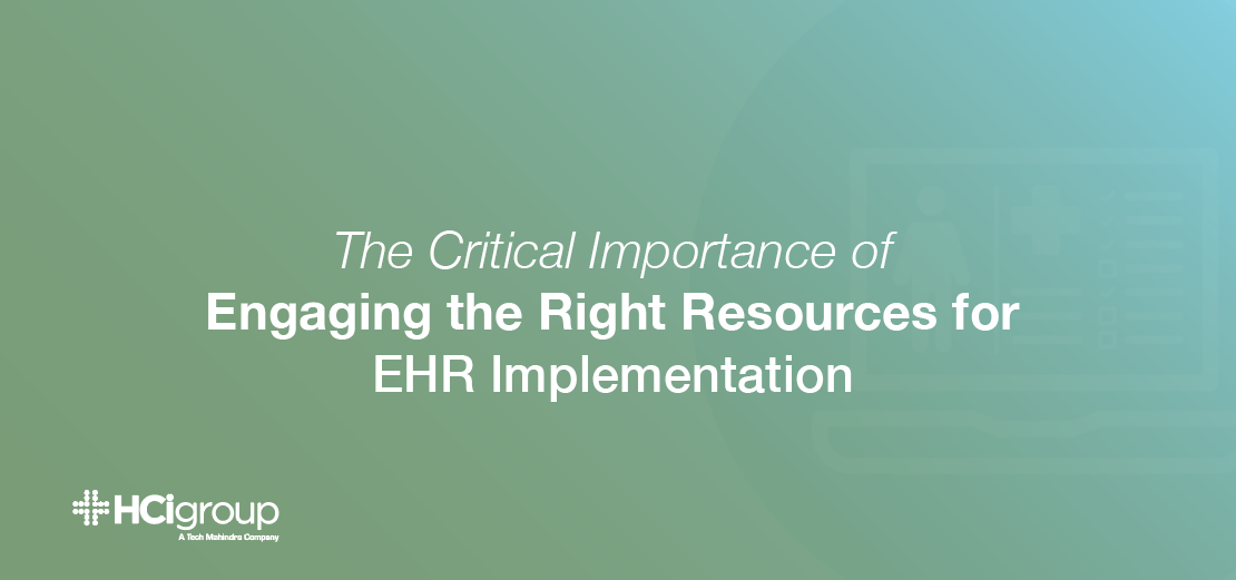 The Critical Importance of Engaging the Right Resources for EHR Implementation
