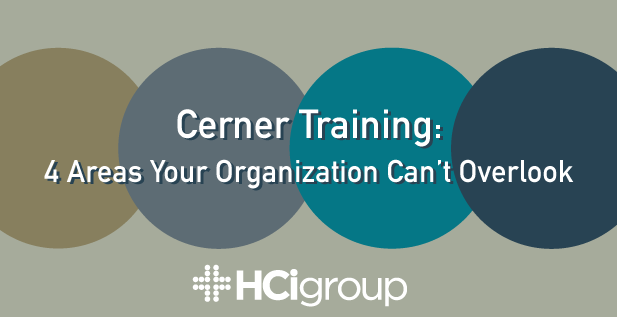 Cerner Training - 4 Areas Your Organization Can't Overlook