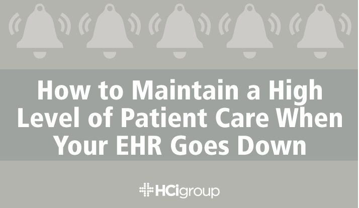 How to Maintain a High Level of Patient Care When Your EHR Goes Down