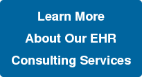 Learn More About Our EHR Consulting Services