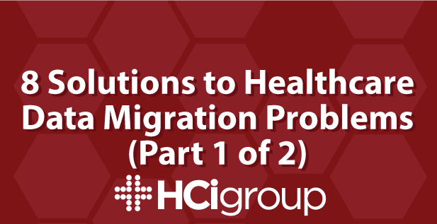 8 Solutions to Healthcare Data Migration Problems (Part 1)