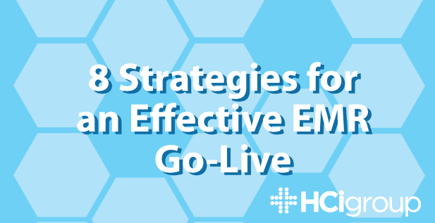 8 Strategies for an Effective EMR Go-Live