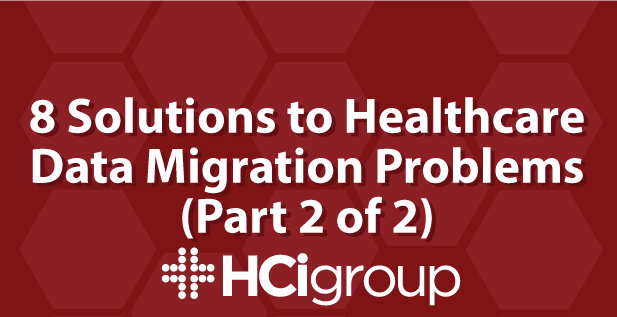 8 Solutions to Healthcare Data Migration Problems (Part 2)