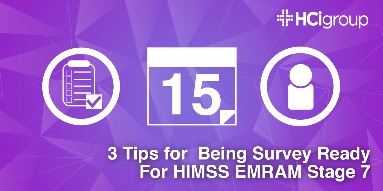 3 Tips for Being Survey Ready for HIMSS EMRAM Stage 7
