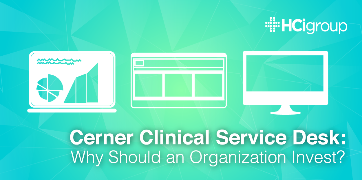Cerner Clinical Service Desk: Why Should an Organization Invest?