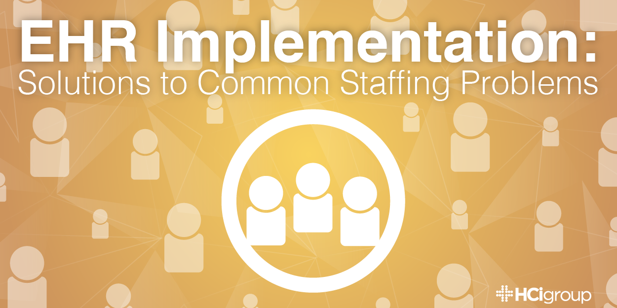 EHR Implementation: Solutions to Common Staffing Problems