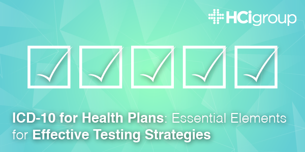 ICD-10 for Health Plans: Essential Elements for Effective Testing Strategies