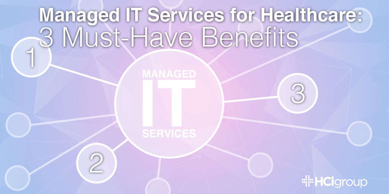 Managed IT Services for Healthcare: 3 Must-Have Benefits