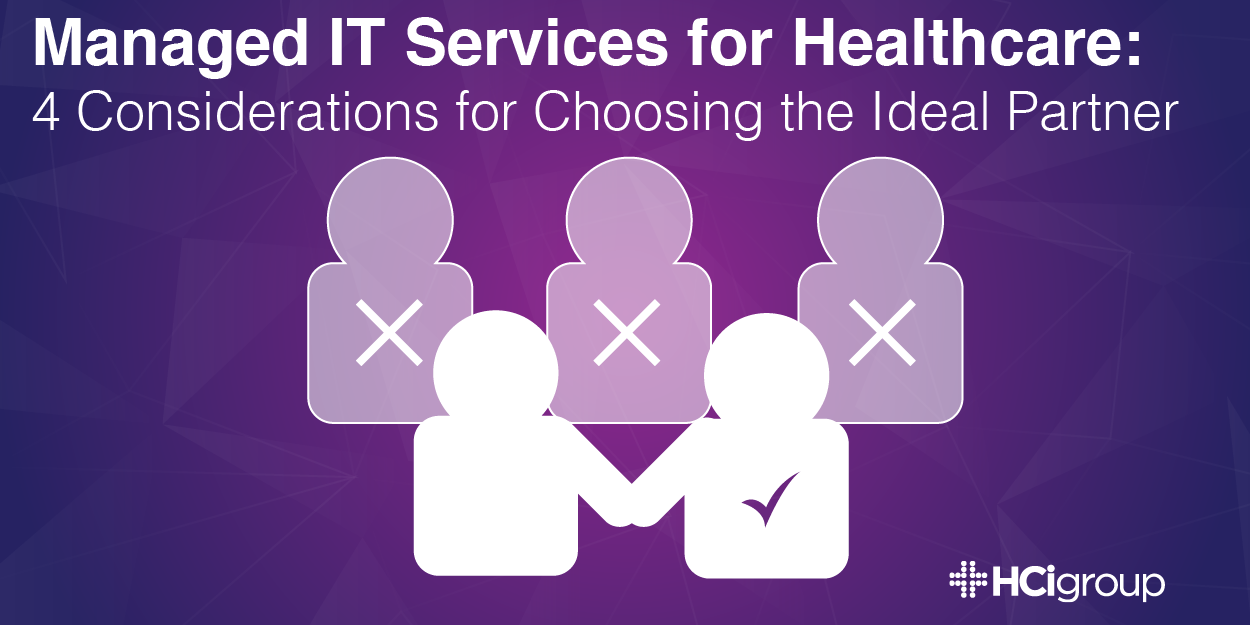 Managed IT Services for Healthcare: 4 Considerations for Choosing the Ideal Partner