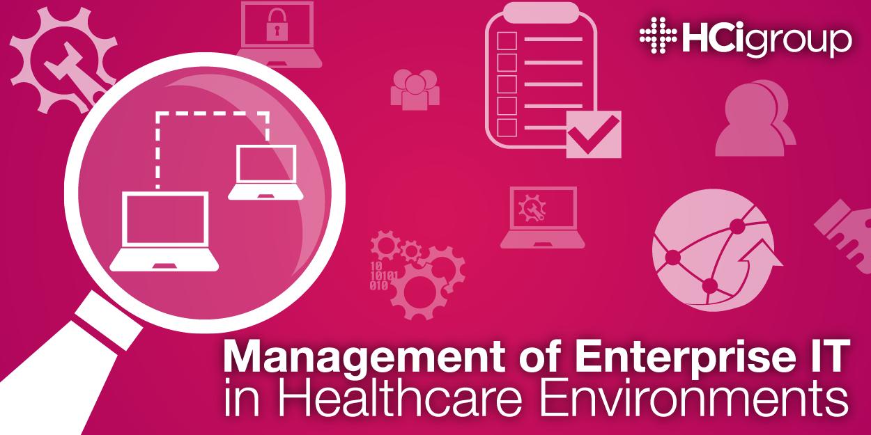 Management of Enterprise IT in Healthcare Environments