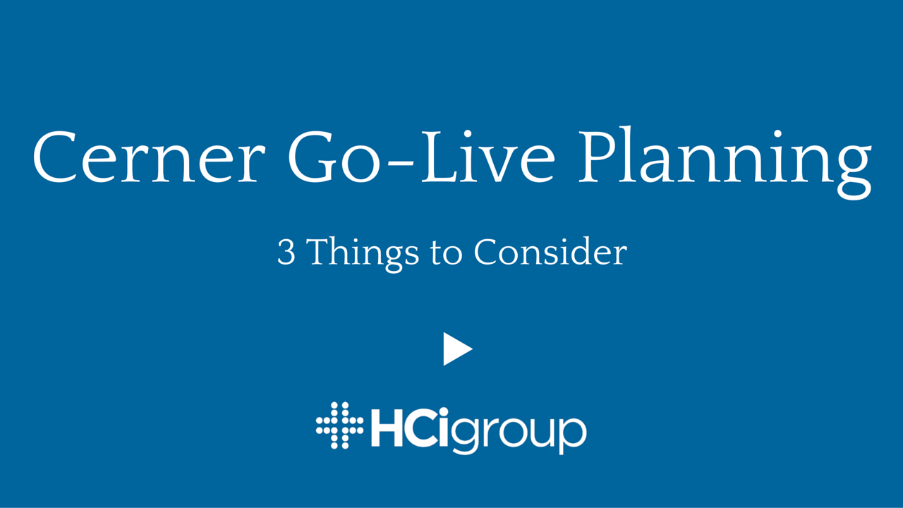 Cerner Go-Live Planning: 3 Things to Consider (Video)