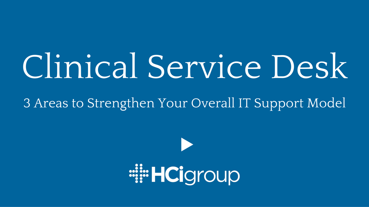 Clinical Service Desk: 3 Areas to Strengthen Your Overall Support Model