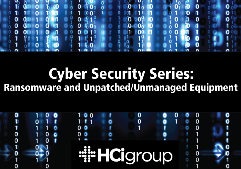 Cyber Security Series: Ransomware and Unpatched/Unmanaged Equipment
