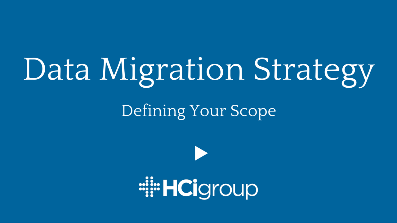 Data Migration Strategy: Defining Your Scope (Video)