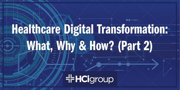 Healthcare Digital Transformation: What, Why & How? (Part 2)