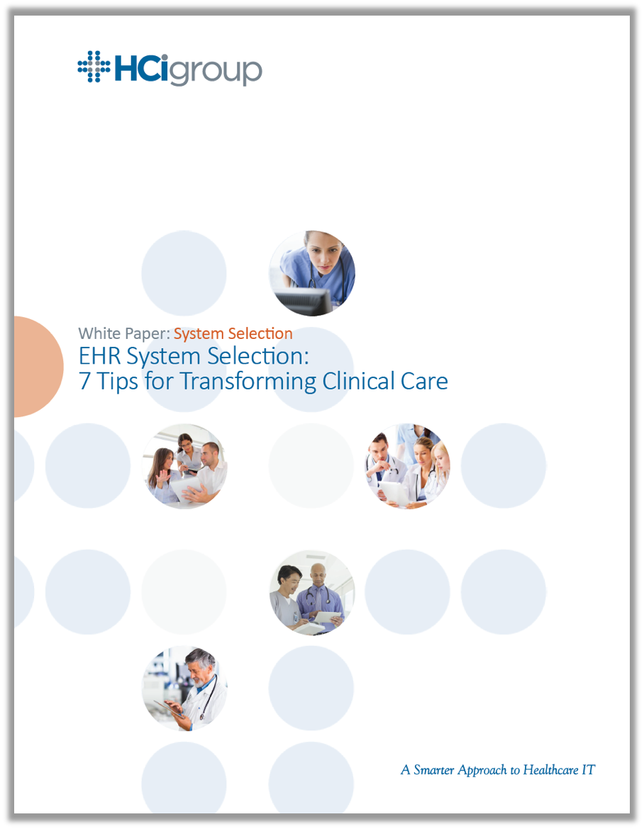 EHR System Selection – 7 Tips for Transforming Clinical Care