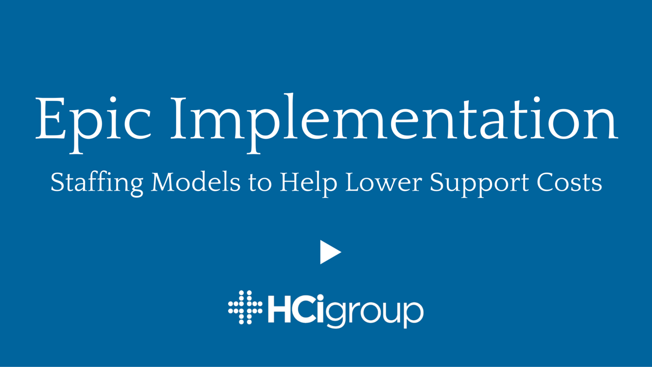 Epic Implementation: Staffing Models to Help Lower Support Costs (Video)