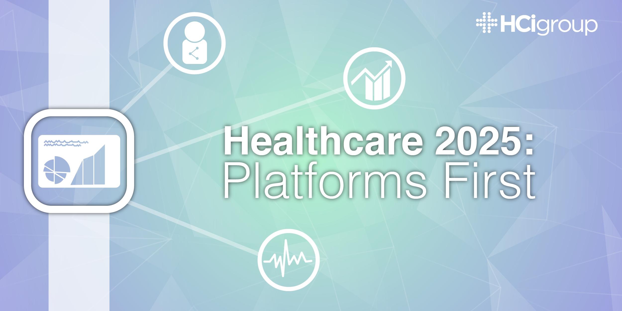 Healthcare 2025: Digital Healthcare Platforms First