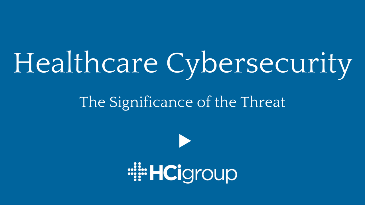 Healthcare Cybersecurity: The Significance Of The Threat (Video)