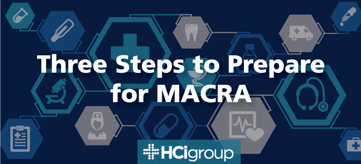 Three Steps to Prepare for MACRA