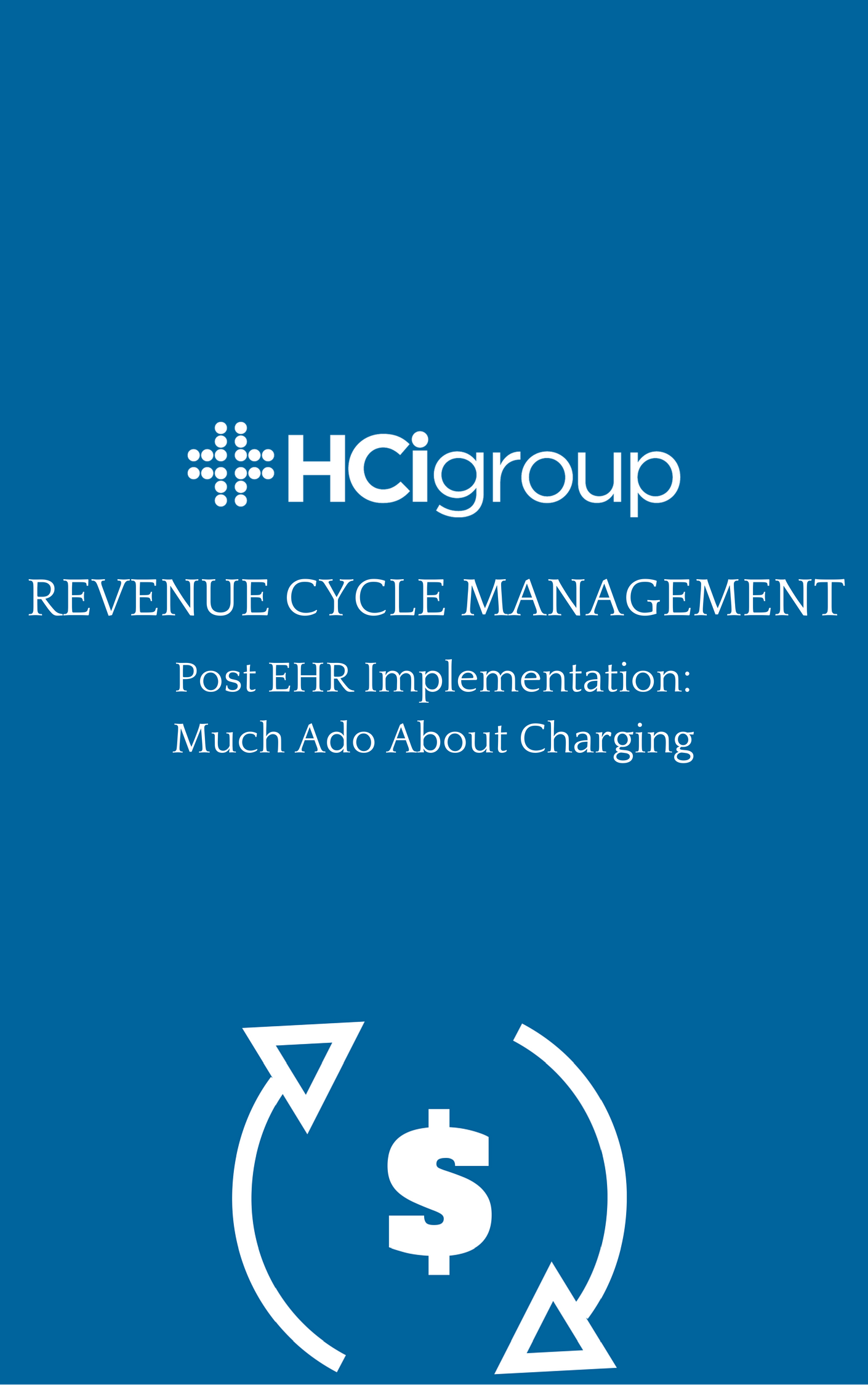 Revenue Cycle Management (RCM) Post EHR Implementation: Much Ado About Charging