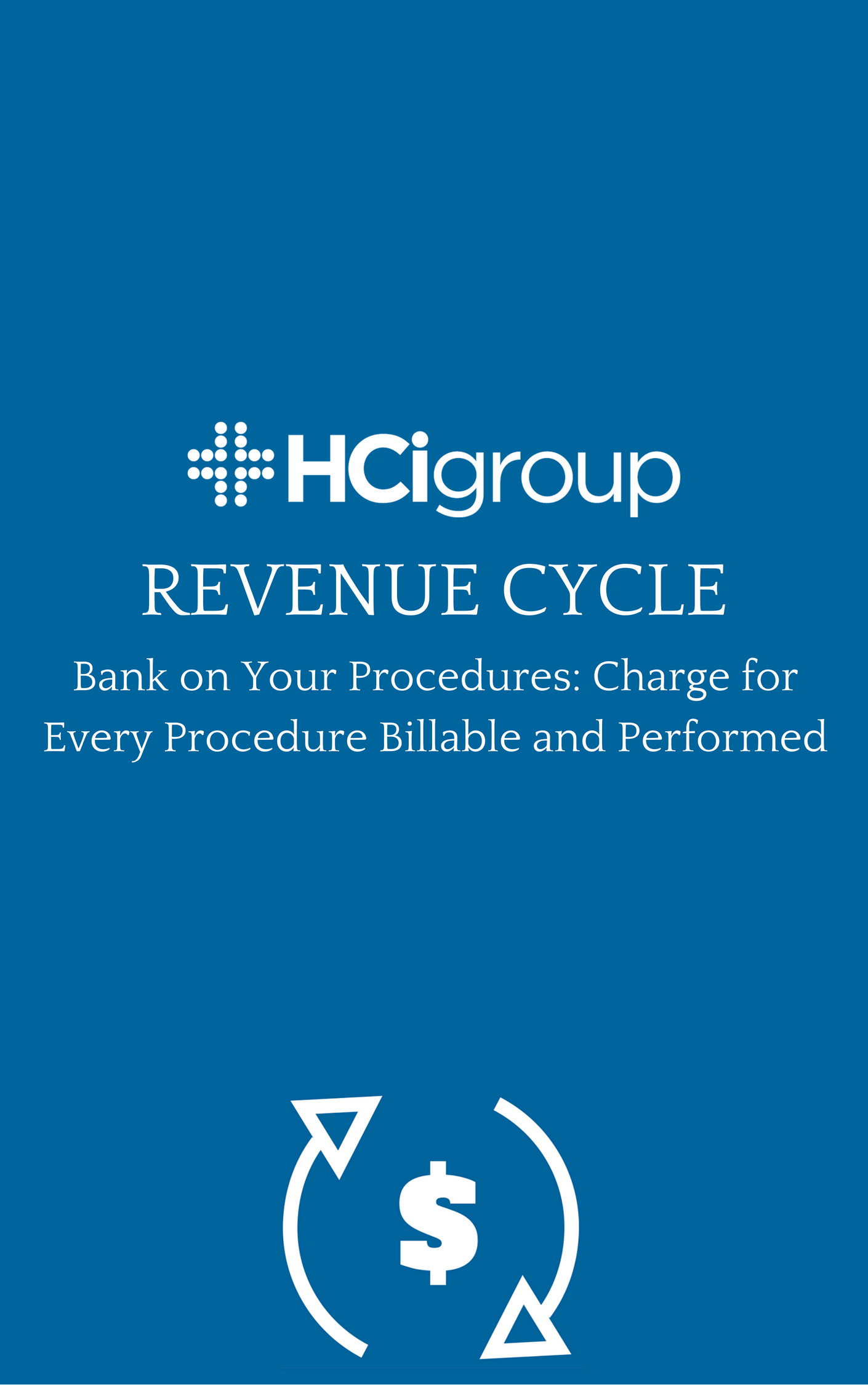 Revenue Cycle Management (RCM). Bank on your Procedures: Charge for every procedure billable and performed.