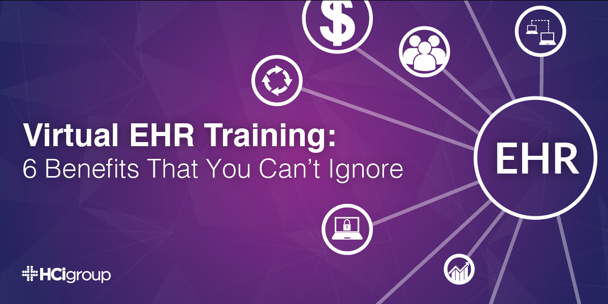 Virtual EHR Training: 6 Benefits That You Can't Ignore