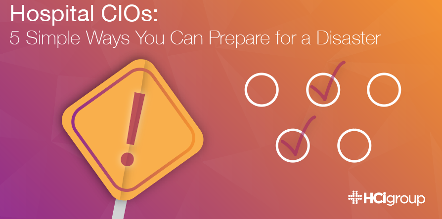 Hospital CIOs: 5 Simple Ways You Can Prepare for a Disaster